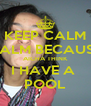 KEEP CALM CALM BECAUSE AICHA THINK I HAVE A  POOL - Personalised Poster A4 size