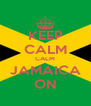 KEEP CALM CALM JAMAICA ON - Personalised Poster A4 size