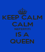 KEEP CALM CALM NEFERTITI IS A QUEEN - Personalised Poster A4 size
