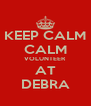 KEEP CALM CALM VOLUNTEER AT DEBRA - Personalised Poster A4 size
