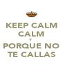 KEEP CALM CALM Y PORQUE NO TE CALLAS - Personalised Poster A4 size