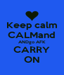 Keep calm CALMand ANDgo AFK CARRY ON - Personalised Poster A4 size