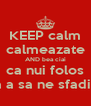KEEP calm calmeazate AND bea ciai ca nui folos ca a sa ne sfadim - Personalised Poster A4 size