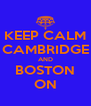 KEEP CALM CAMBRIDGE AND BOSTON ON - Personalised Poster A4 size