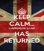 KEEP CALM... CAMERON STAR HAS RETURNED - Personalised Poster A4 size