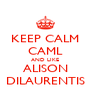 KEEP CALM CAML AND LIKE ALISON DILAURENTIS - Personalised Poster A4 size