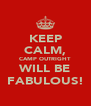 KEEP CALM, CAMP OUTRIGHT WILL BE FABULOUS! - Personalised Poster A4 size