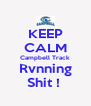 KEEP CALM Campbell Track Rvnning Shit !  - Personalised Poster A4 size