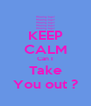 KEEP CALM Can I Take You out ? - Personalised Poster A4 size