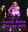 KEEP CALM Can't Stay Away Bella Thorne IM5 - Personalised Poster A4 size
