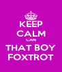 KEEP CALM CAN THAT BOY FOXTROT - Personalised Poster A4 size