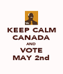 KEEP CALM CANADA AND VOTE MAY 2nd - Personalised Poster A4 size