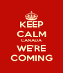 KEEP CALM CANADA WE'RE COMING - Personalised Poster A4 size
