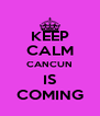 KEEP CALM CANCUN IS COMING - Personalised Poster A4 size