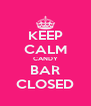 KEEP CALM CANDY BAR CLOSED - Personalised Poster A4 size