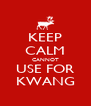 KEEP CALM CANNOT USE FOR KWANG - Personalised Poster A4 size