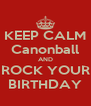 KEEP CALM Canonball AND ROCK YOUR BIRTHDAY - Personalised Poster A4 size