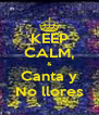 KEEP CALM, & Canta y No llores - Personalised Poster A4 size