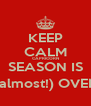 KEEP CALM CAPRICORN SEASON IS (almost!) OVER - Personalised Poster A4 size