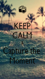 KEEP CALM & Capture the  Moment - Personalised Poster A4 size