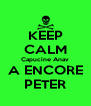 KEEP CALM Capucine Anav A ENCORE PETER - Personalised Poster A4 size