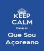KEEP CALM Caraças Que Sou Açoreano - Personalised Poster A4 size