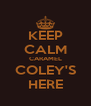 KEEP CALM CARAMEL COLEY'S HERE - Personalised Poster A4 size