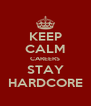 KEEP CALM CAREERS STAY HARDCORE - Personalised Poster A4 size