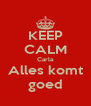 KEEP CALM Carla Alles komt goed - Personalised Poster A4 size