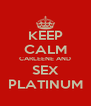 KEEP CALM CARLEENE AND SEX PLATINUM - Personalised Poster A4 size