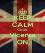 KEEP CALM Carlos Vicente ON - Personalised Poster A4 size