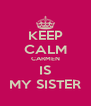 KEEP CALM CARMEN IS MY SISTER - Personalised Poster A4 size