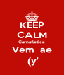 KEEP CALM Carnatletica Vem  ae  (y' - Personalised Poster A4 size
