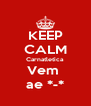 KEEP CALM Carnatletica Vem  ae *-* - Personalised Poster A4 size