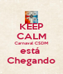 KEEP CALM Carnaval CSDM está  Chegando - Personalised Poster A4 size