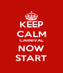 KEEP CALM CARNIVAL NOW START - Personalised Poster A4 size