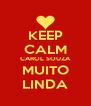 KEEP CALM CAROL SOUZA MUITO LINDA - Personalised Poster A4 size