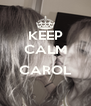 KEEP CALM  CAROL  - Personalised Poster A4 size