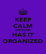 KEEP CALM CAROLINE HAS IT ORGANIZED - Personalised Poster A4 size