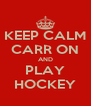KEEP CALM CARR ON AND PLAY HOCKEY - Personalised Poster A4 size