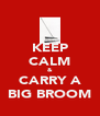KEEP CALM & CARRY A BIG BROOM - Personalised Poster A4 size