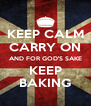 KEEP CALM CARRY ON AND FOR GOD'S SAKE KEEP BAKING - Personalised Poster A4 size
