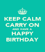 KEEP CALM CARRY ON AND HAVE A HAPPY BIRTHDAY - Personalised Poster A4 size