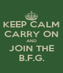 KEEP CALM CARRY ON AND JOIN THE B.F.G. - Personalised Poster A4 size