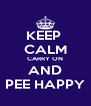 KEEP  CALM CARRY ON AND PEE HAPPY - Personalised Poster A4 size