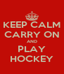 KEEP CALM CARRY ON AND PLAY HOCKEY - Personalised Poster A4 size