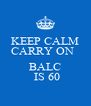 KEEP CALM          CARRY ON               BALC    IS 60 - Personalised Poster A4 size