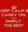 KEEP CALM & CARRY ON  being SIMPLY  THE BEST - Personalised Poster A4 size