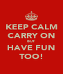 KEEP CALM CARRY ON BUT HAVE FUN TOO! - Personalised Poster A4 size