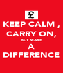 KEEP CALM , CARRY ON, BUT MAKE A  DIFFERENCE  - Personalised Poster A4 size